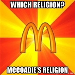 Maccas Meme - Which Religion? McCoadie's Religion