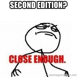 Close Enough - Second Edition?