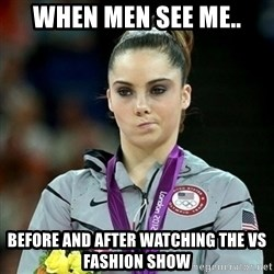 Not Impressed McKayla - When men see me.. before and after watching the VS Fashion show