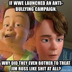 PTSD Andy - If WWE launched an anti-bullying campaign, why did they even bother to treat Jim Ross like shit at all?