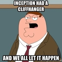 And we all let it happen - inception had a cliffhanger  and we all let it happen