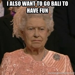 Unhappy Queen - i also want to go bali to have fun