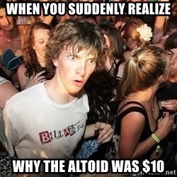 Sudden Realization Ralph - when you suddenly realize why the altoid was $10
