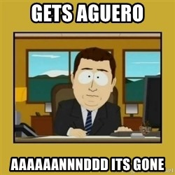 aaand its gone - GETS AGUERO AAAAAANNNDDD ITS GONE