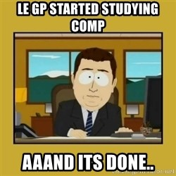 aaand its gone - le gp started studying comp aaand its done..