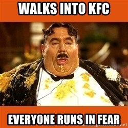 Fat Guy - walks into kfc everyone runs in fear