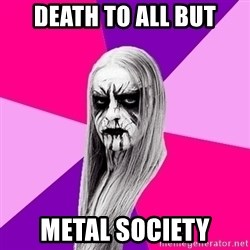 Black Metal Fashionista - death to all but metal society