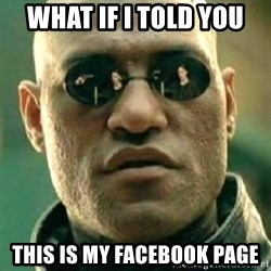 what if i told you matri - what if i told you this is my facebook page