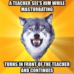 Courage Wolf - a teacher see's him while masturbating turns in front of the teacher and continues