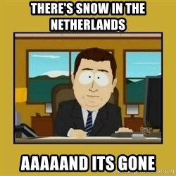 aaand its gone - THERE'S SNOW IN THE NETHERLANDS AAAAAND ITS GONE