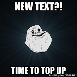 Forever Alone - new text?! time to top up