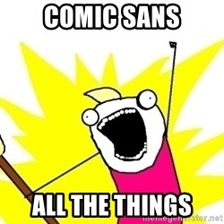 X ALL THE THINGS - comic sans ALL the things