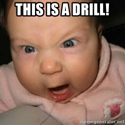 Crazy Mean Baby  - THIS IS A DRILL!