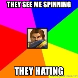 League of Legends Guy - They see me spinning they hating