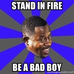 Bad Boys(Bad Guy) - Stand in fire be a bad boy