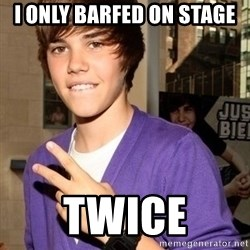 Justin Beiber - i only barfed on stage twice