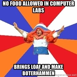 dutchproblems.tumblr.com - No food allowed in computer labs brings loaf and make boterhammen