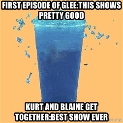 Gleek - First episode of glee:this shows pretty good Kurt and Blaine get together:best show ever