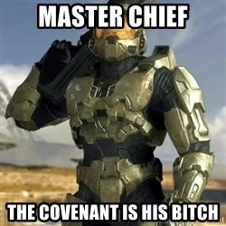 Master Chief - Master chief The covenant is his bitch