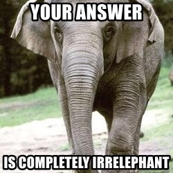 Eating Disordered Elephant  - Your answer is completely irrelephant