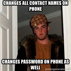 Scumbag Steve - changes all contact names on phone changes password on phone as well