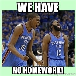 durant harden - we have no homework!