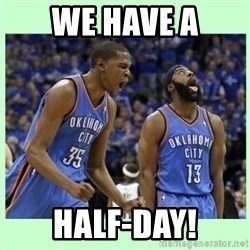 durant harden - We have a half-day!