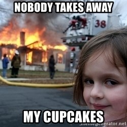 Disaster Girl - Nobody takes away my cupcakes