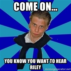 Typical Mufaren - Come on... You know you want to hear riley