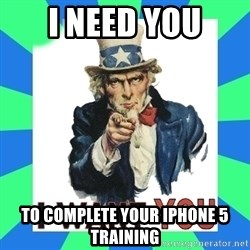 i need you - I need you to complete your iphone 5 training
