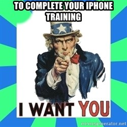 i need you - to complete your iphone training