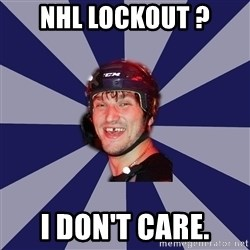 hockey player - nhl lockout ? i don't care.