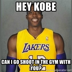 Dwight Howard Lakers - Hey kobe Can i go shoot in the gym with you?