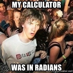 -Sudden Clarity Clarence - My calculator Was in radians