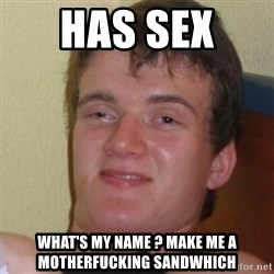 Stoner Stanley - has sex  what's my name ? make me a motherfucking sandwhich
