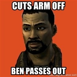 Lee Everett - CUTS ARM OFF  BEN PASSES OUT