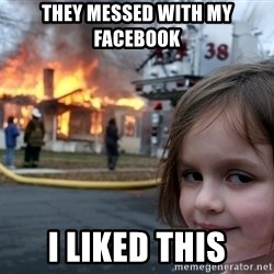 Disaster Girl - They Messed With My Facebook I liked this