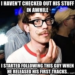 Super Smart Hipster - I haven't checked out his stuff in awhile I started following this guy when he released his first tracks.