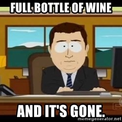south park aand it's gone - FULL BOTTLE OF WINE AND IT'S GONE.