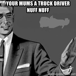 Correction Man  - YOUR MUMS A TRUCK DRIVER NUFF NUFF
