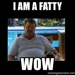 FatLarry and FatDog - I AM A FATTY WOW
