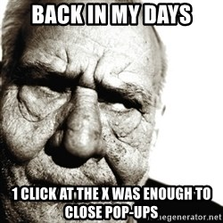 Back In My Day - back in my days 1 click at the x was enough to close pop-ups