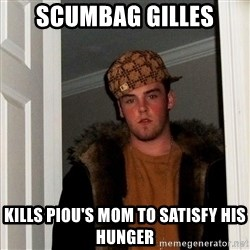 Scumbag Steve - Scumbag gilles Kills piou's mom to satisfy his hunger