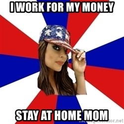 Conservative Bimbo - i work for my money stay at home mom