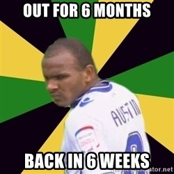 Rodolph Austin - OUT FOR 6 MONTHS BACK IN 6 WEEKS