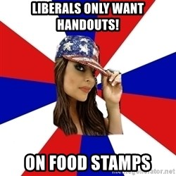 Conservative Bimbo - liberals only want handouts! on food stamps