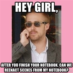Hey Girl - Hey Girl, After you finish your notebook, can we reenact scenes from my notebook?