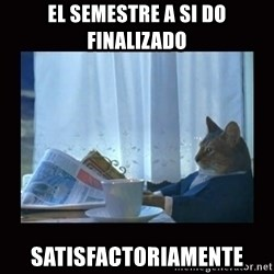 i should buy a boat cat - El semestre a si do finalizado satisfactoriamente