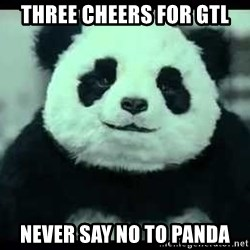 Never say no to Panda - three cheers for gtl Never say no to panda