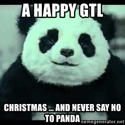 Never say no to Panda - a happy gtl  christmas ... and never say no to panda